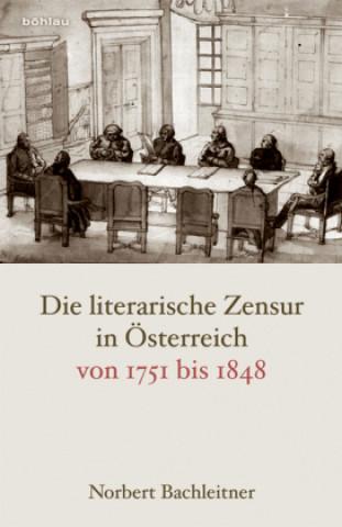 Könyv Die literarische Zensur in Österreich von 1751 bis 1848 Norbert Bachleitner