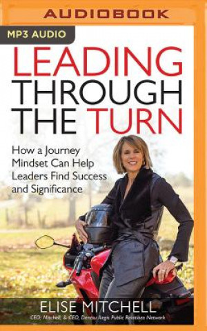 Leading Through the Turn: How a Journey Mindset Can Help Leaders Find Success and Significance