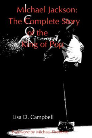 Könyv Michael Jackson: The Complete Story of the King of Pop Lisa D Campbell