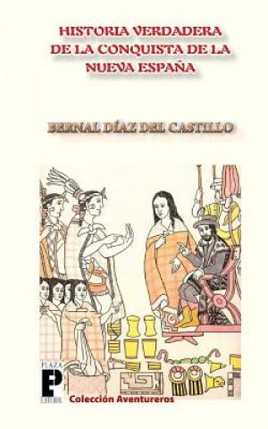 Carte La Verdadera Historia de la Conquista de la Nueva Espa?a Bernal Diaz Del Castillo