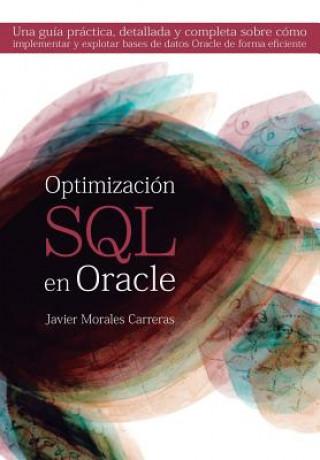 Carte Optimización SQL en Oracle: Una guía práctica, detallada y completa sobre cómo implementar y explotar bases de datos Oracle de forma eficiente Javier Morales Carreras