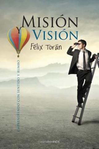 Kniha Mision y Vision: Emprendiendo con sentido y rumbo Felix Toran