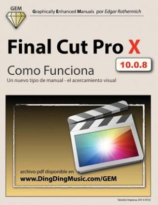 Carte Final Cut Pro X - Como Funciona: Un nuevo tipo de manual - el acercamiento visual Edgar Rothermich