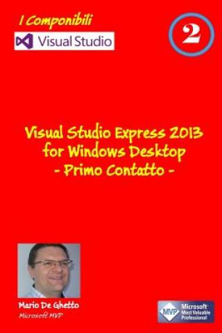 Carte Visual Studio Express 2013 for Windows Desktop - Primo Contatto Mario De Ghetto