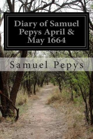 Diary of Samuel Pepys April & May 1664
