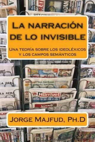 Carte La narración de lo invisible: La formación de los ideoléxicos y la lucha por el significado Jorge Majfud