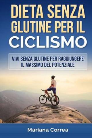 Carte Dieta Senza Glutine Per Il Ciclismo: Vivi Senza Glutine Per Raggiungere Il Massimo del Potenziale Mariana Correa