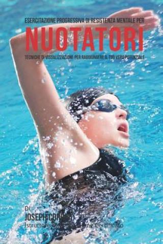 Carte Esercitazione Progressiva Di Resistenza Mentale Per Nuotatori: Tecniche Di Visualizzazione Per Raggiungere Il Tuo Vero Potenziale Correa (Istruttore Di Meditazione Certif