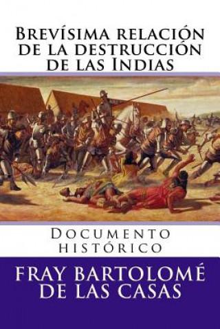 Carte Brevisima relacion de la destruccion de las Indias: Documento historico Fray Bartolome De Las Casas