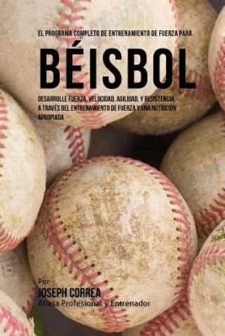 Carte El Programa Completo de Entrenamiento de Fuerza para Beisbol: Desarrolle fuerza, velocidad, agilidad, y resistencia, a traves del entrenamiento de fue Corre (Atleta Profesional y Entrenador)