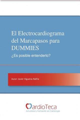 Carte El Electrocardiograma del Marcapasos Para Dummies. Es Posible Entenderlo?: Guia Sencilla Para Medicos No Cardiologos Para Entender de Una Vez Por Toda Dr Javier Higueras