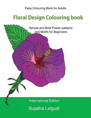 Könyv Easy Colouring Book for Adults: Floral Design Colouring Book: Adult Colouring Book with 50 Basic, Simple and Bold Flower Patterns and Motifs for Begin Sujatha Lalgudi