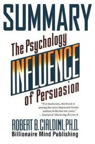 Summary: Influence: The Psychology of Persuasion (Collins Business Essentials) by Robert B. Cialdini PhD
