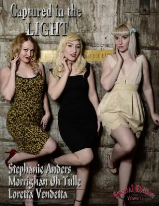 Captured in the Light: Special Edition with Stephanie Anders, Morrighan Oh Tulle & Loretta Vendetta