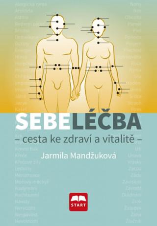 Carte Sebeléčba - Cesta ke zdraví a vitalitě Jarmila Mandžuková
