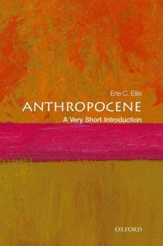 Carte Anthropocene: A Very Short Introduction Erle C. (Professor of Geography and Environmental Systems at the University of Maryland) Ellis