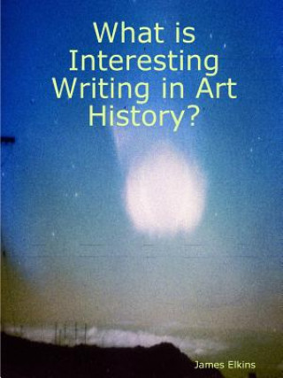 What Is Interesting Writing in Art History?