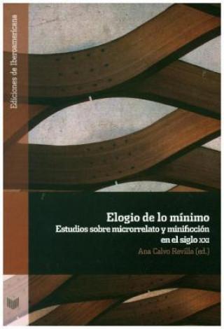 Carte Elogio de lo mínimo : estudios sobre microrrelato y minificción Ana Calvo Revilla