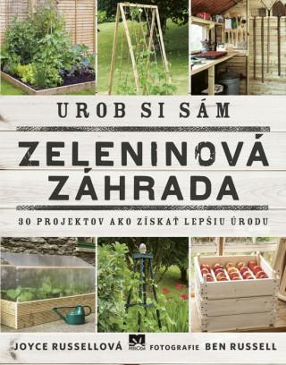 Urob si sám: Zeleninová záhrada, 30 projektov ako získať lepšiu úrodu