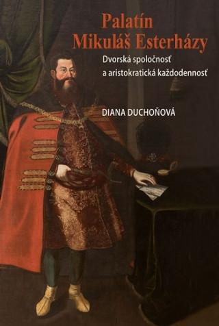 Palatín Mikuláš Esterházy - Dvorská spoločnosť a aristokratická každodennosť