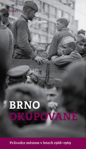 Brno okupované. Průvodce městem v letech 1968-1969