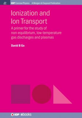 Ionization and Ion Transport: A Primer for the Study of Non-Equilibrium, Low-Temperature Gas Discharges and Plasmas