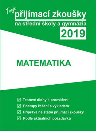 Tvoje přijímací zkoušky 2019 na střední školy a gymnázia MATEMATIKA