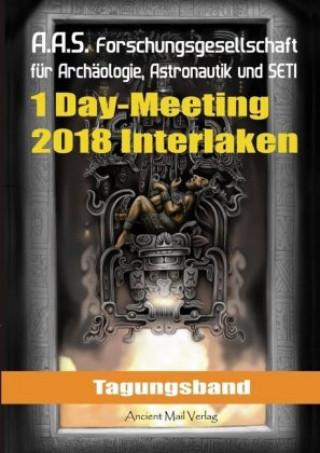 Tagungsband der Forschungsgesellschaft für Archäologie, Astronautik und SETI zum One-Day-Meeting in Interlaken 2018