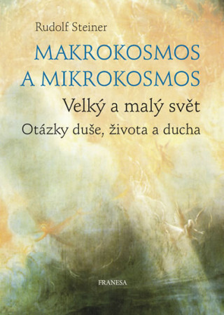 Makrokosmos a mikrokosmos - Velký a malý svět. Otázky duše, života a ducha