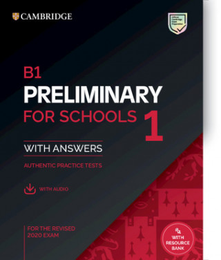 B1 Preliminary for Schools 1 for the Revised 2020 Exam Student's Book with Answers with Audio: Authentic Practice Tests