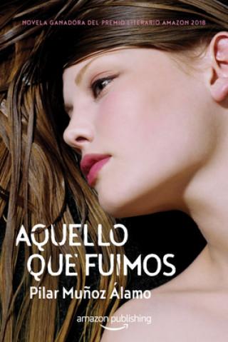 Könyv Aquello que fuimos Pilar Mu Alamo