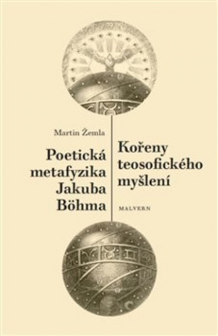 Kořeny teosofického myšlení / Poetická metafyzika Jakuba Böhma