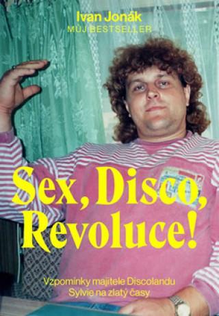 Sex, Disco, Revoluce! - Vzpomínky majitele Discolandu Sylvie na zlatý časy