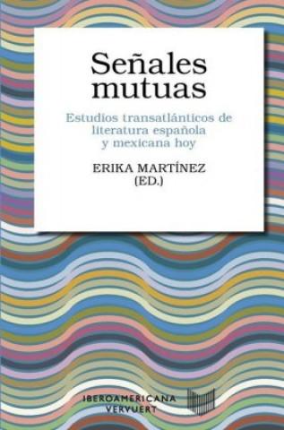 Carte Señales mutuas: estudios transatlánticos de literatura española y mexicana hoy Erika Martínez