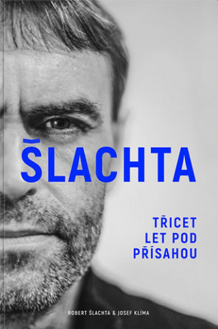Könyv ŠLACHTA Třicet let pod přísahou Robert Šlachta