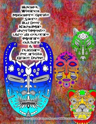 Carte Huichol Wixarica maschere ispirate Sacro Blu Deer Kauyumari divertimento libro da colorare imparare cultura & rilassare Per artista Grace Divine Grace Divine