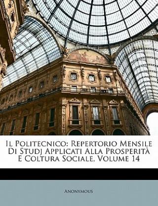 Carte Il Politecnico: Repertorio Mensile Di Studj Applicati Alla Prosperita E Coltura Sociale, Volume 14 Anonymous