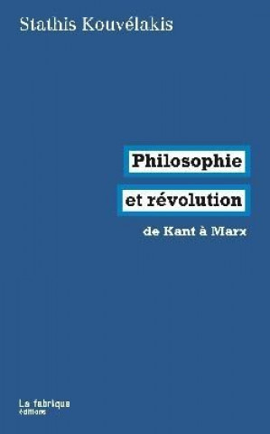 Kniha Philosophie et révolution Stathis Kouvelakis