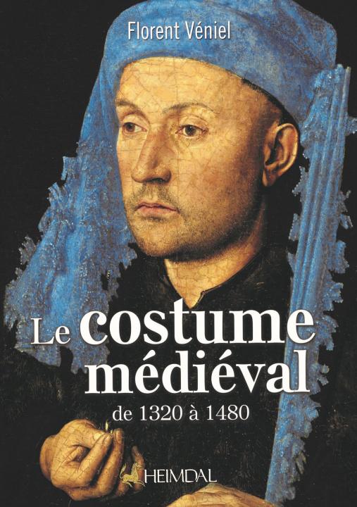 Kniha Le Costume MeDieVal De 1320 a 1480 Florent Veniel