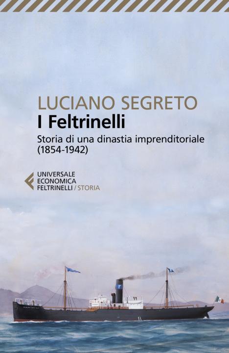 Carte Feltrinelli. Storia di una dinastia imprenditoriale (1854-1942) Luciano Segreto