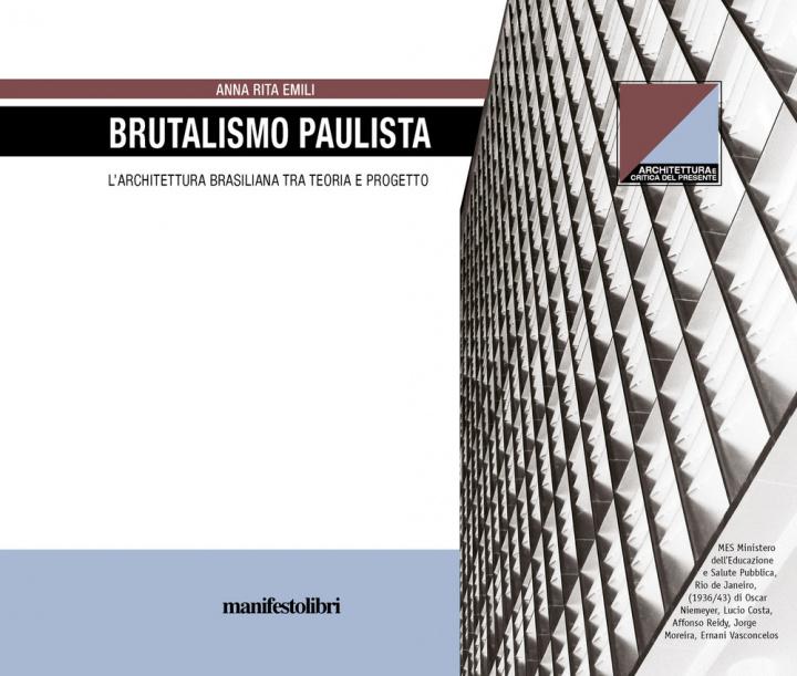 Carte Brutalismo Paulista. L'architettura brasiliana tra teoria e progetto Anna Rita Emili